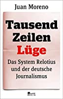 Tausend Zeilen Luege: Das System Relotius und der deutsche Journalismus