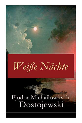 Weiße Nächte: Aus den Memoiren eines Träumers (Ein empfindsamer Roman)