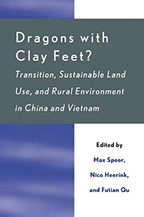 Dragons with Clay Feet?: Transition, Sustainable Land Use, and Rural Environment in China and Vietnam (Rural Economies in Transition)