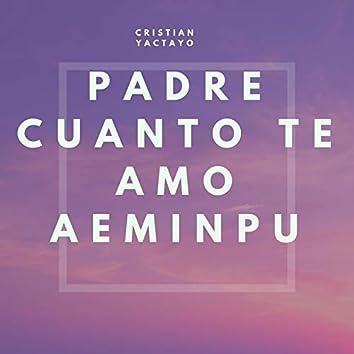 Padre Cuanto Te Amo Aeminpu