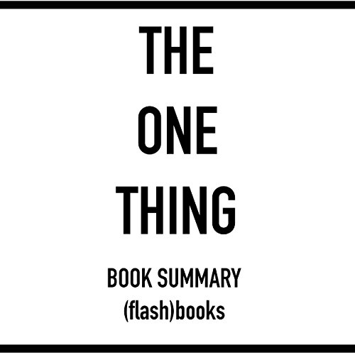The One Thing: The Surprisingly Simple Truth Behind Extraordinary Results, by Gary Keller and Jay Papasan (Book Summary) audiobook cover art