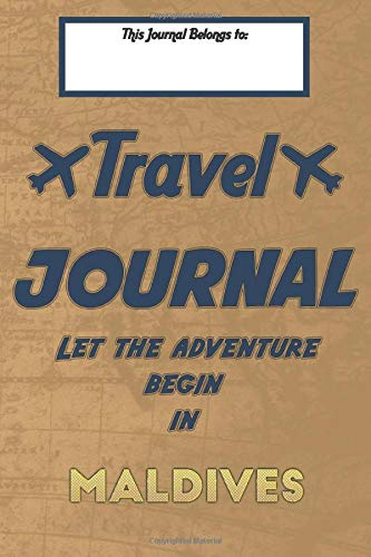 Travel journal, Let the adventure begin in MALDIVES: A travel notebook to...