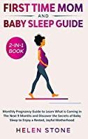 First Time Mom and Baby Sleep Guide 2-in-1 Book: Monthly Pregnancy Guide to Learn What is Coming in The Next 9 Months and Discover the Secrets of Baby Sleep to Enjoy a Rested, Joyful Motherhood