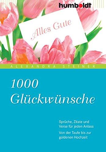 1000 Glückwünsche: Sprüche, Zitate und Verse für jeden Anlass. Von der Taufe bis zur goldenen Hochzeit (humboldt - Information & Wissen)