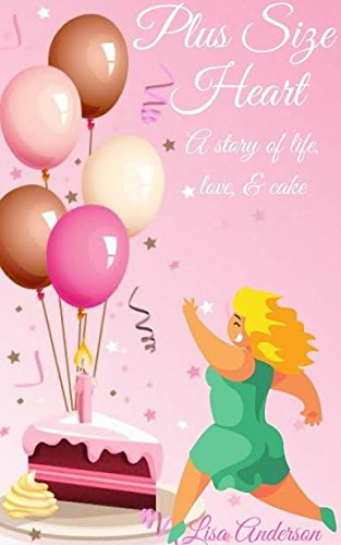 Plus Size Heart: A story of life, love and cake