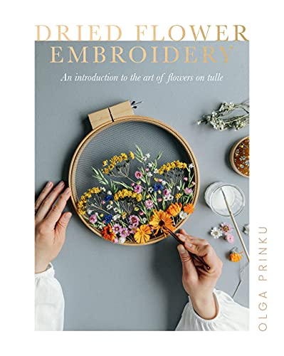 Dried Flower Embroidery: An Introduction to the Art of Flowers on Tulle (English Edition)