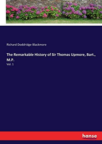 The Remarkable History of Sir Thomas Upmore, Bart., M.P.: Vol. 1