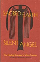 Sacred Earth, Silent Angel: The Healing Energies of Zion Canyon (A Pilgrim's Handbook & Journal)