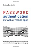 Password Authentication for Web and Mobile Apps: The Developer's Guide To Building Secure User Authentication Front Cover