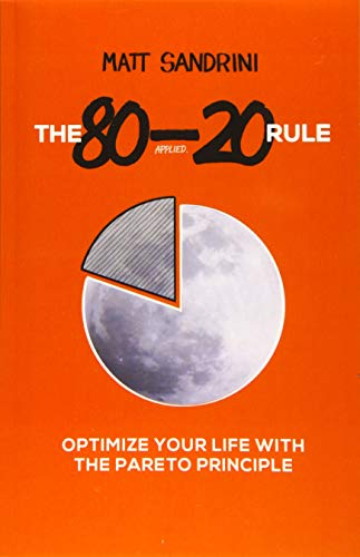 The 80-20 Rule Applied: Optimize Your Life With The Pareto Principle
