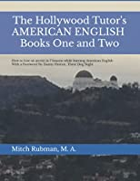 The Hollywood Tutor's AMERICAN ENGLISH, Books One and Two: How to Lose an Accent in 7 lessons While Learning American English 1733311041 Book Cover