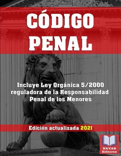 CODIGO PENAL. Edición actualizada 2021. Incluye Ley Orgánica 5/2000 reguladora de la Responsabilidad Penal de los Menores.: Legislación Española actualizada. Derecho Penal