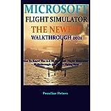 MICROSOFT FLIGHT SIMULATOR THE NEWEST WALKTHROUGH 2021: Get To Know The A-Z Of Microsoft Flight Simulator Walkthrough And Start Flying Now