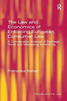 The Law and Economics of Enforcing European Consumer Law: A Comparative Analysis of Package Travel and Misleading Advertising (Markets and the Law)