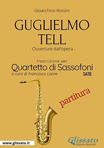 Guglielmo Tell - Quartetto di Sassofoni (Partitura): Ouverture dall'opera (Italian Edition)