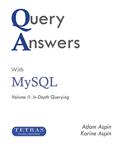 Query Answers with MySQL: Volume II: In–Depth Querying