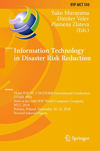 Information Technology in Disaster Risk Reduction: Third IFIP TC 5 DCITDRR International Conference, ITDRR 2018, Held at the 24th IFIP World Computer ... and Communication Technology (550), Band 550)