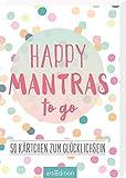 Happy Mantras to go - 50 Kärtchen zum Glücklichsein: Box mit 50 Karten für mehr Glück,...