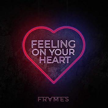 Feeling on Your Heart