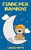 FIABE PER BAMBINI: 3 Libri In 1, Una Raccolta Di Brevi e Fantastiche Favole Della Buonanotte Per Aiutare A Conciliare Il Sonno Dei Vostri Bambini