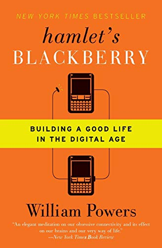 Hamlet's BlackBerry: Building a Good Life in the Digital Age