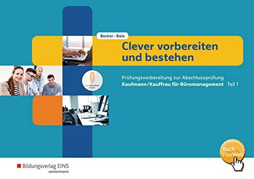 Clever vorbereiten und bestehen: Kaufmann/Kauffrau für Büromanagement - Prüfungsvorbereitung zur Gestreckten Abschlussprüfung Teil 1: Arbeitsheft