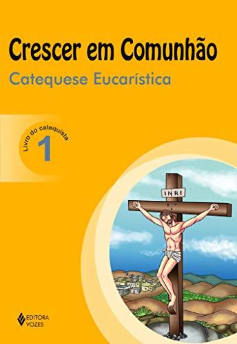 Crescer em Comunhão Catequese Eucarística vol. 1 catequista: catequese eucarística - Livro do catequista: Volume 1