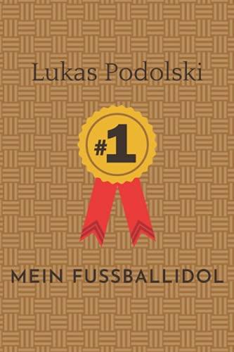 Mein Fußball Idol Lukas Podolski: Notizbuch für Fußball Fans: Punktiertes Buch für alle Fussball Liebhaber. Ideal geeignet als Notizheft, Journal, ... für Freunde, Verwandte und Kollegen.