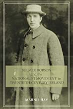 Bulmer Hobson and the Nationalist movement in twentieth-century Ireland