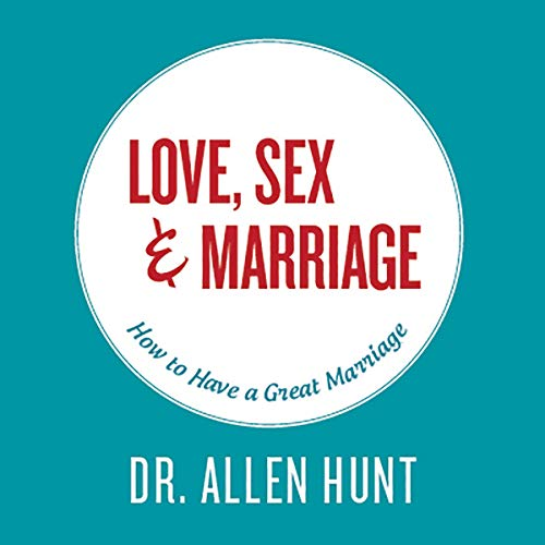 Love, Sex, & Marriage: How to Have a Great Marriage audiobook cover art