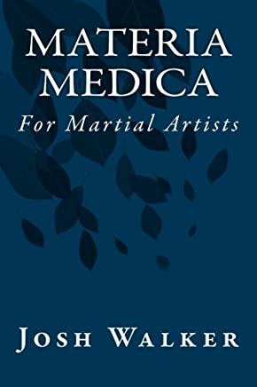 Materia Medica for Martial Artists by Josh Walker(2012-07-18)
