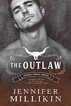 The Outlaw: An Enemies-to-lovers, Second chance romance (Hayden Family Book 3) by [Jennifer Millikin]
