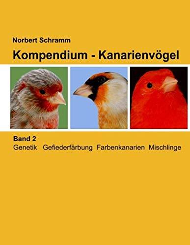 Kompendium - Kanarienvögel, Band 2: Genetik Gefiederfärbung Farbenkanarien Mischlinge