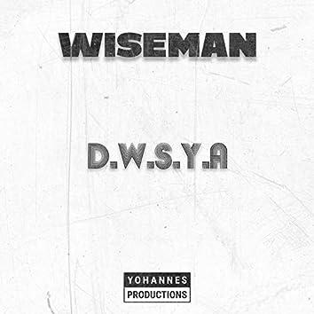 D.W.S.Y.A