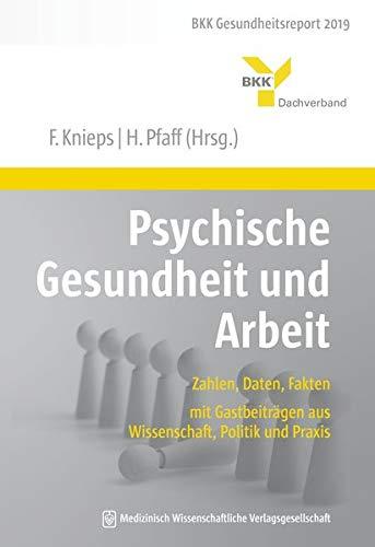 Psychische Gesundheit und Arbeit: Zahlen, Daten, Fakten – mit Gastbeiträgen aus Wissenschaft, Politik und Praxis. BKK Gesundheitsreport 2019