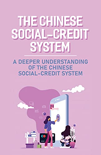 The Chinese Social-Credit System: A Deeper Understanding Of The Chinese Social-Credit System: Public Point System (English Edition)