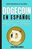 DogeCoin en Español: La guía definitiva para introducirte al mundo del Dogecoin, las Criptomonedas, el Trading y dominarlo por completo (Criptomonedas en Español)