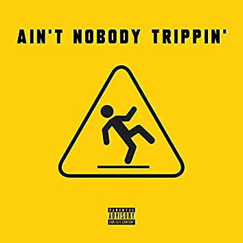 Ai'nt Nobody Trippin'