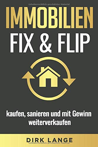 Immobilien Fix & Flip: kaufen, sanieren und mit Gewinn weiterverkaufen