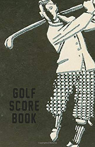 Golf Score Book: Golf Scorebook | Golfer's Scores | Golf Score Book | Golfing Log | 18-Holes | Golf Course Scores