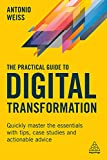 The Practical Guide to Digital Transformation: Quickly Master the Essentials with Tips, Case Studies and Actionable Advice