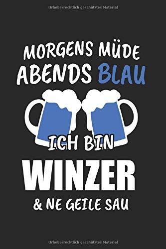 Morgen Müde Abends Blau Ich Bin Winzer & Ne Geile Sau: Winzer & Weinliebhaber Notizbuch 6'x9' Liniert Geschenk für Wein & Weißwein