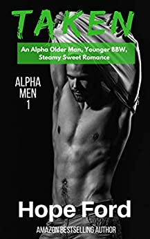 Taken: An Alpha Older Man and Younger BBW (Alpha Men Book 1) by [Hope Ford]