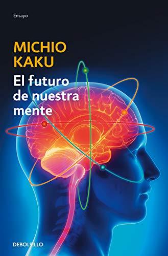 El futuro de nuestra mente: El reto científico para entender, mejorar, y fortalecer nuestra mente (Ensayo | Ciencia)