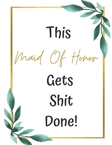 This Maid Of Honor Gets Shit Done!: The Ultimate Wedding Planner & organizer / wedding gifts for couple / wedding planner book and organizer for the bride.