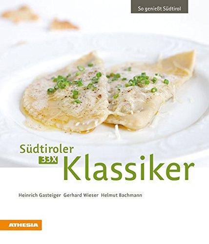 33 x Südtiroler Klassiker: So genießt Südtirol (So genießt Südtirol / Ausgezeichnet mit dem Sonderpreis der GAD (Gastronomische Akademie Deutschlands e.V.))