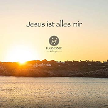 Jesus ist alles mir (Jesus Is All I Need)