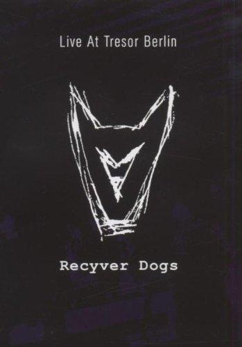 Recyver Dogs - Live at Tresor Berlin
