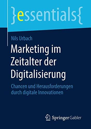 Marketing im Zeitalter der Digitalisierung: Chancen und Herausforderungen durch digitale Innovationen (essentials)