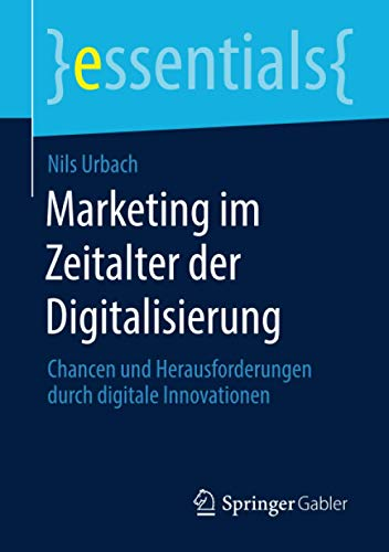 Marketing im Zeitalter der Digitalisierung: Chancen und Herausforderungen durch digitale Innovationen (essentials)